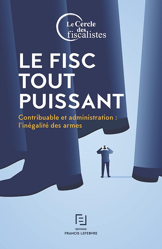 Le Fisc tout puissant - Cercle des fiscalistes